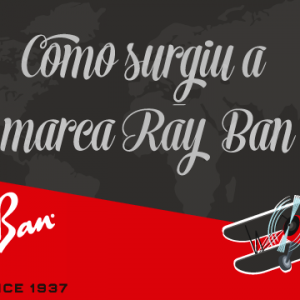 Como Surgiu a Marca Ray-Ban