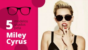 5 Óculos mais Badalados por Miley Cyrus
