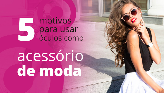 5 Motivos para você usar Óculos como um Acessório de Moda ... c2839172d9