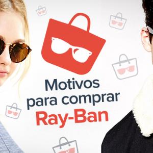 3 motivos para comprar um Ray-Ban