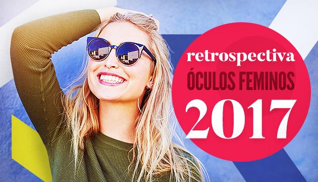 Retrospectiva: Óculos Femininos que se destacaram em 2017