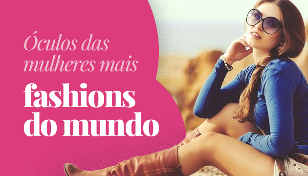 Óculos das famosas mais fashions do mundo