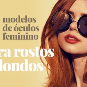 Óculos feminino para rosto redondo: 3 modelos ideais