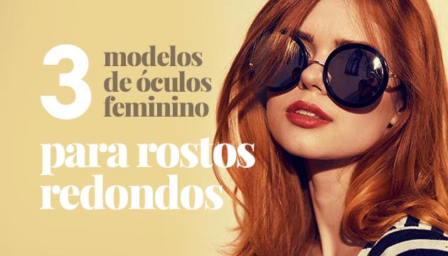 692fc5b553853 Óculos feminino para rosto redondo  3 modelos ideais - QÓculosQÓculos