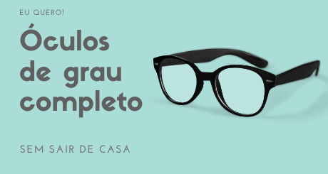 Óculos de grau completo sem sair de casa